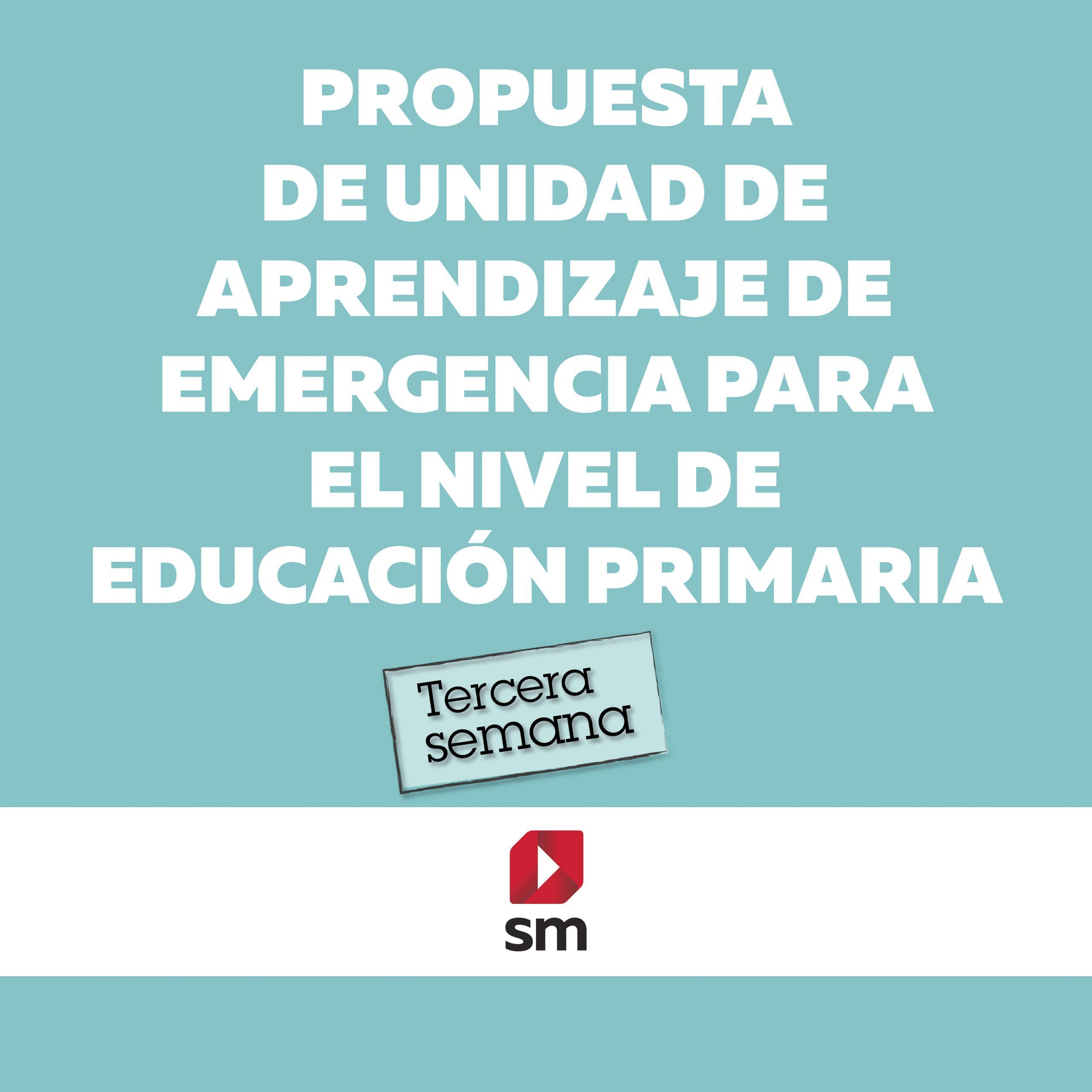 Propuesta de unidad de aprendizaje de emergencia para el nivel de educación primaria – tercera semana